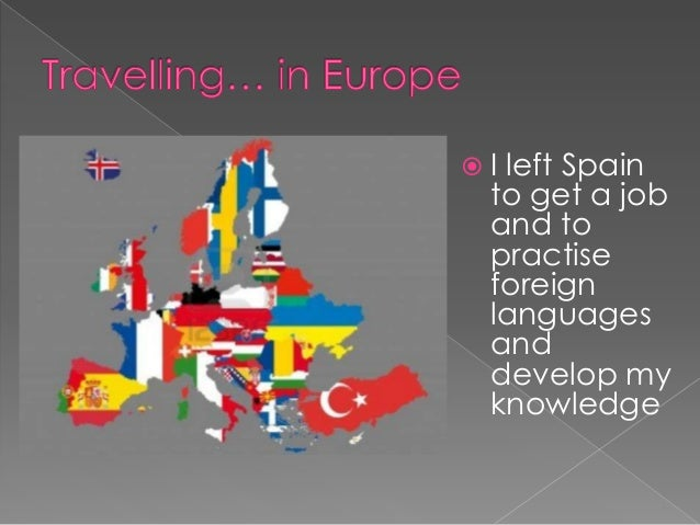 Ileft Spain to get a job and to practise foreign languages and develop my knowledge