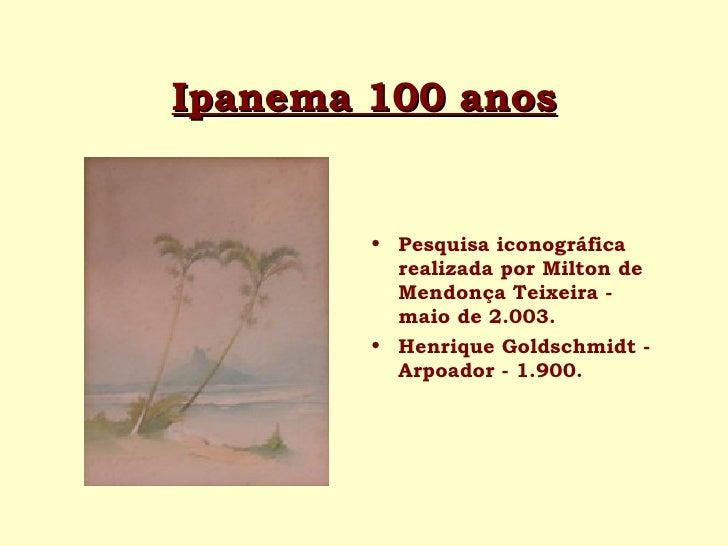 Ipanema 100 anos        • Pesquisa iconográfica          realizada por Milton de          Mendonça Teixeira -          mai...