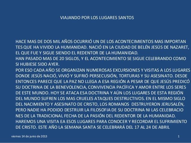 VIAJANDO POR LOS LUGARES SANTOSviernes 14 de junio de 2013 1HACE MAS DE DOS MIL AÑOS OCURRIÓ UN DE LOS ACONTECIMIENTOS MAS...