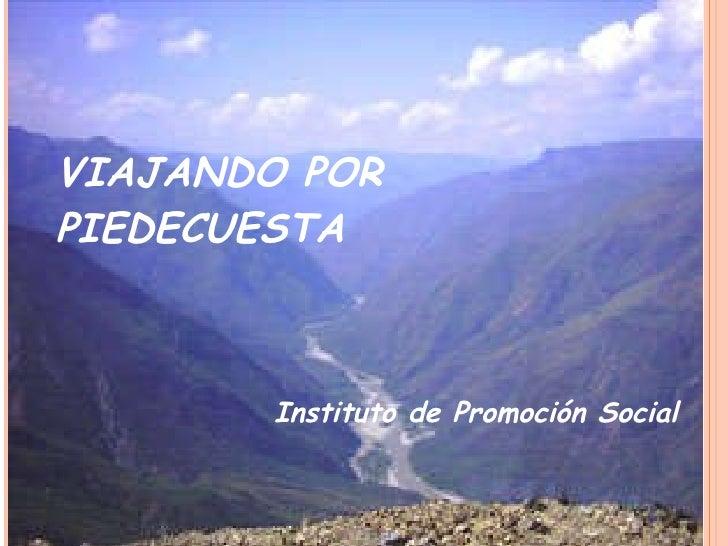 VIAJANDO POR PIEDECUESTA Instituto de Promoción Social