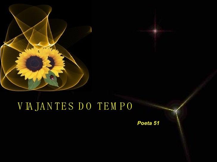 VIAJANTES DO TEMPO Poeta 51
