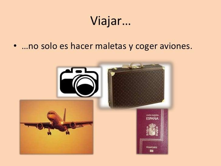 Viajar…• …no solo es hacer maletas y coger aviones.