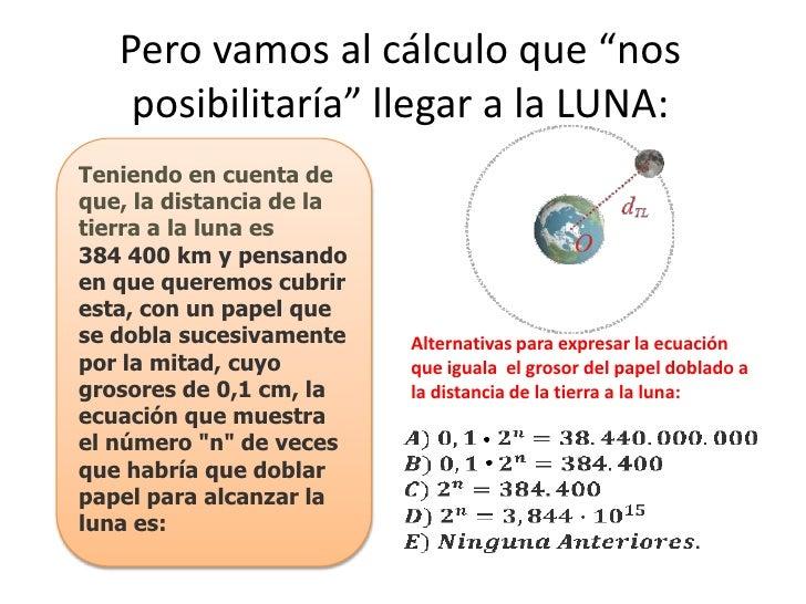 """Pero vamos al cálculo que """"nos    posibilitaría"""" llegar a la LUNA:Teniendo en cuenta deque, la distancia de latierra a la ..."""