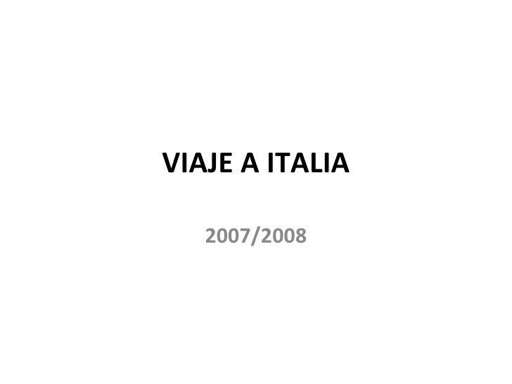 VIAJE A ITALIA     2007/2008