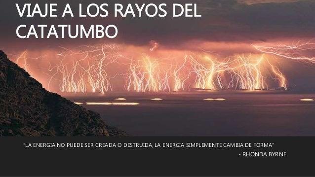 """VIAJE A LOS RAYOS DEL CATATUMBO """"LA ENERGIA NO PUEDE SER CREADA O DESTRUIDA, LA ENERGIA SIMPLEMENTE CAMBIA DE FORMA"""" - RHO..."""