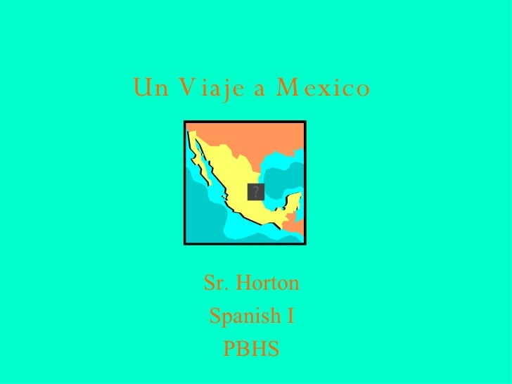 Un Viaje a Mexico Sr. Horton Spanish I PBHS