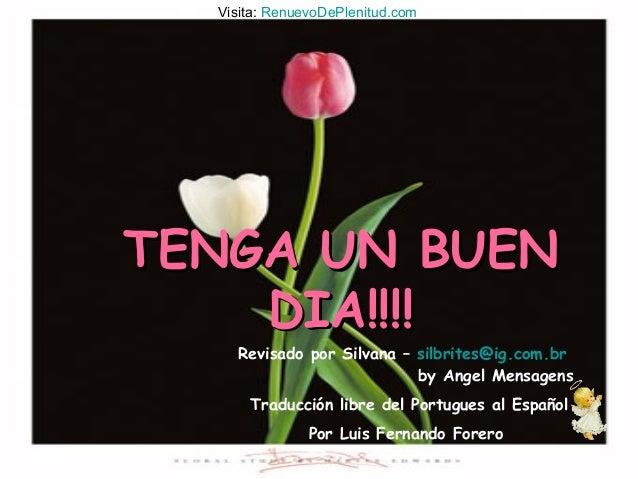 TENGA UN BUENTENGA UN BUEN DIA!!!!DIA!!!! Revisado por Silvana – silbrites@ig.com.br by Angel Mensagens Traducción libre d...