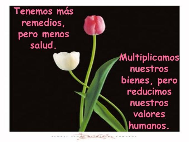 MultiplicamosMultiplicamos nuestrosnuestros bienes, perobienes, pero reducimosreducimos nuestrosnuestros valoresvalores hu...