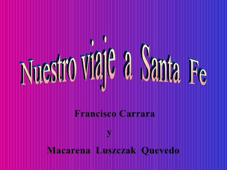 Nuestro viaje  a  Santa  Fe Francisco Carrara  y  Macarena  Luszczak  Quevedo