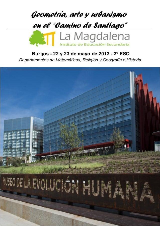 """Geometría, arte y urbanismoen el """"Camino de Santiago""""Burgos - 22 y 23 de mayo de 2013 - 3º ESODepartamentos de Matemáticas..."""