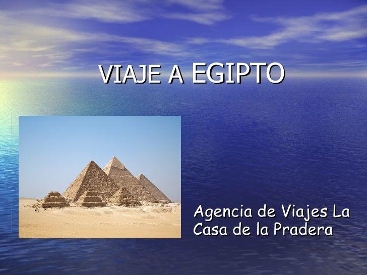 VIAJE A  EGIPTO <ul><li>Agencia de Viajes La Casa de la Pradera </li></ul>