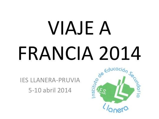 VIAJE A FRANCIA 2014 IES LLANERA-PRUVIA 5-10 abril 2014