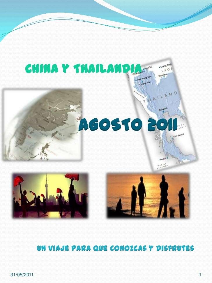 Un Viaje para que conozcas y disfrutes<br />31/05/2011<br />1<br />China y Thailandia<br />AGOSTO 2011<br />