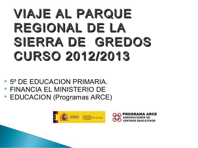 VIAJE AL PARQUE    REGIONAL DE LA    SIERRA DE GREDOS    CURSO 2012/2013   5º DE EDUCACION PRIMARIA.   FINANCIA EL MINIS...