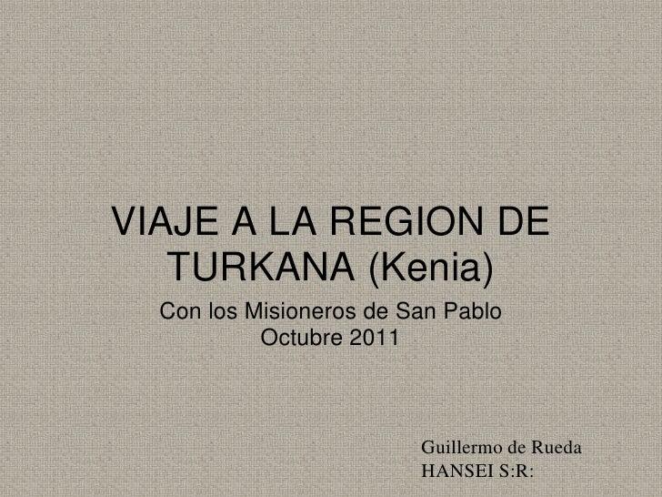 VIAJE A LA REGION DE   TURKANA (Kenia)  Con los Misioneros de San Pablo           Octubre 2011                         Gui...