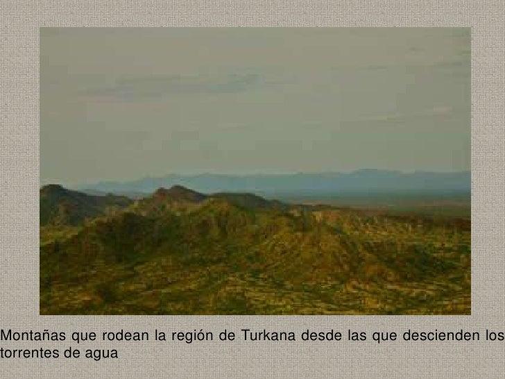 Montañas que rodean la región de Turkana desde las que descienden lostorrentes de agua