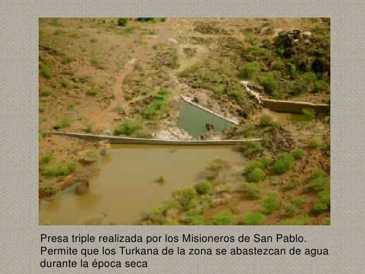 Presa triple realizada por los Misioneros de San Pablo.Permite que los Turkana de la zona se abastezcan de aguadurante la ...