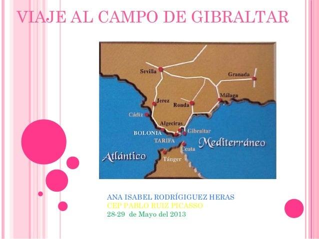 VIAJE AL CAMPO DE GIBRALTARANA ISABEL RODRÍGIGUEZ HERASCEP PABLO RUIZ PICASSO28-29 de Mayo del 2013
