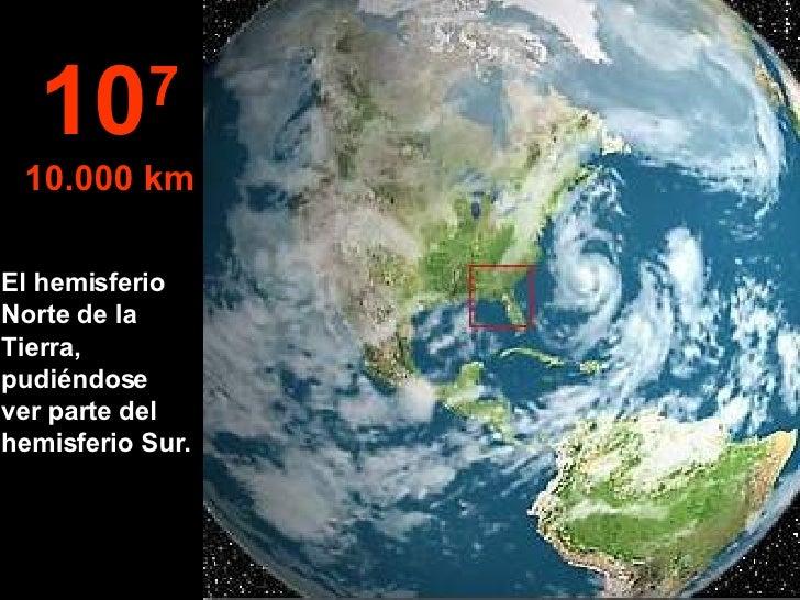 El hemisferio Norte de la Tierra, pudiéndose ver parte del hemisferio Sur. 10 7 10.000 km