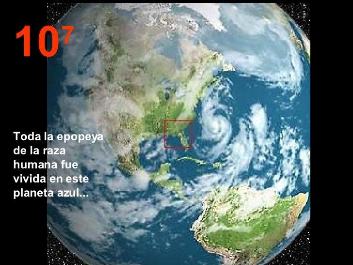 10 7 Toda la epopeya de la raza humana fue vivida en este planeta azul...