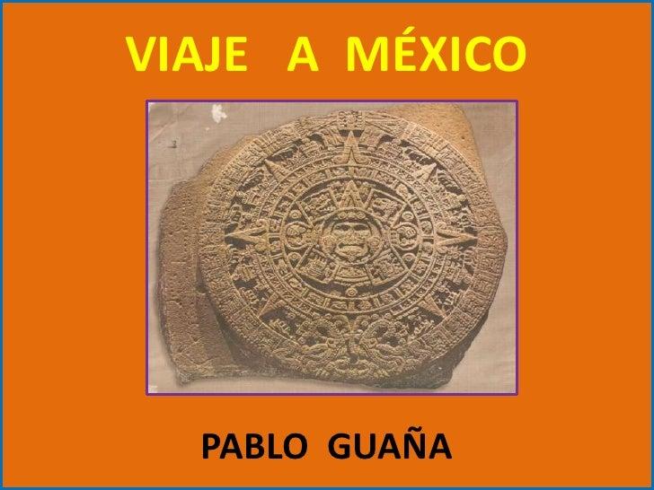 VIAJE   A  MÉXICOPABLO  GUAÑA<br />
