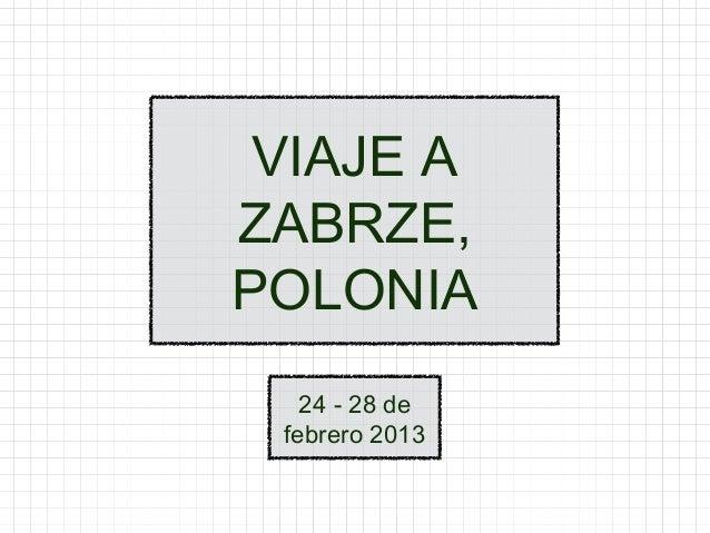 VIAJE AZABRZE,POLONIA   24 - 28 de febrero 2013
