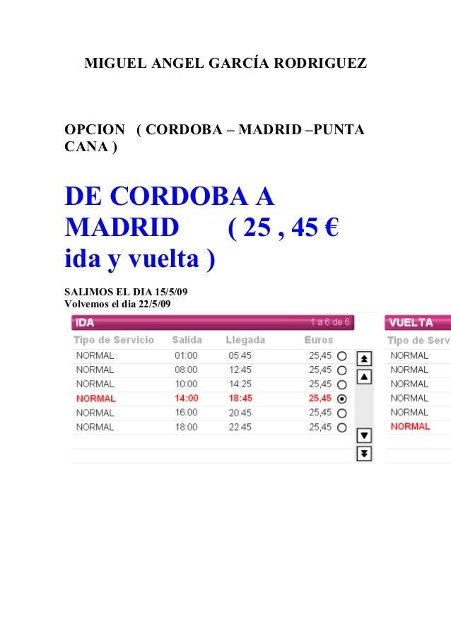 MIGUEL ANGEL GARCÍA RODRIGUEZ OPCION ( CORDOBA – MADRID –PUNTA CANA ) DE CORDOBA A MADRID ( 25 , 45 € ida y vuelta ) SALIM...