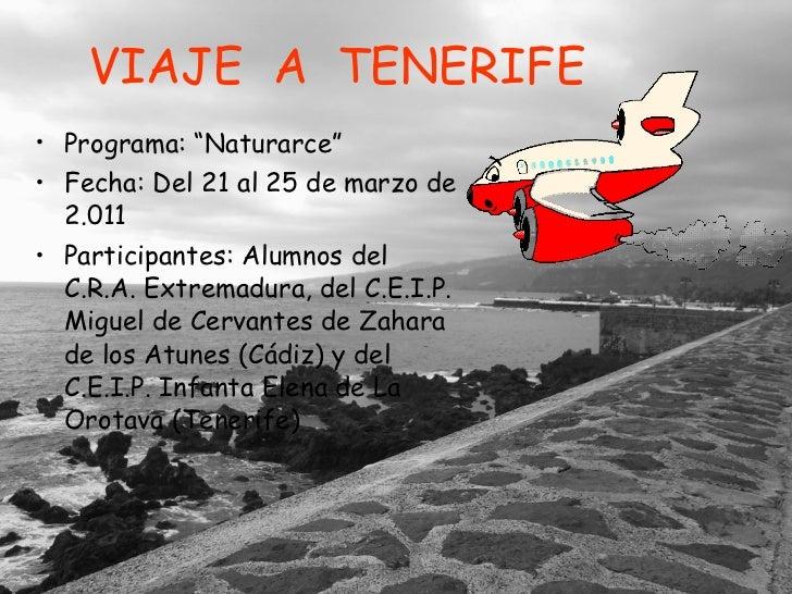 """VIAJE  A  TENERIFE <ul><li>Programa: """"Naturarce"""" </li></ul><ul><li>Fecha: Del 21 al 25 de marzo de 2.011 </li></ul><ul><li..."""