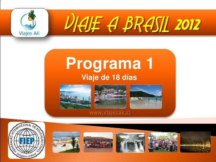 VIAJE A BRASIL 2012<br />Programa 1Viaje de 18 días <br />www.viajesak.cl<br />