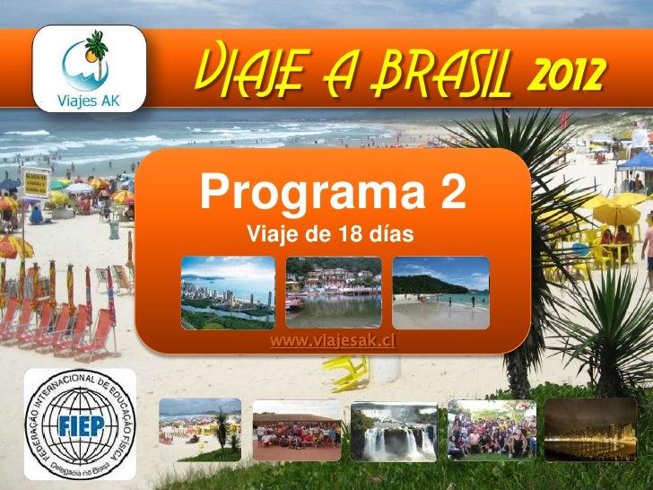 VIAJE A BRASIL 2012<br />Programa 2Viaje de 18 días <br />www.viajesak.cl<br />