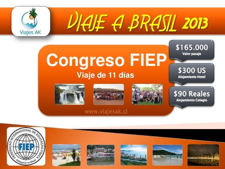 VIAJE A BRASIL 2013                       $165.000                          Valor pasajeCongreso FIEP           $300 US   ...
