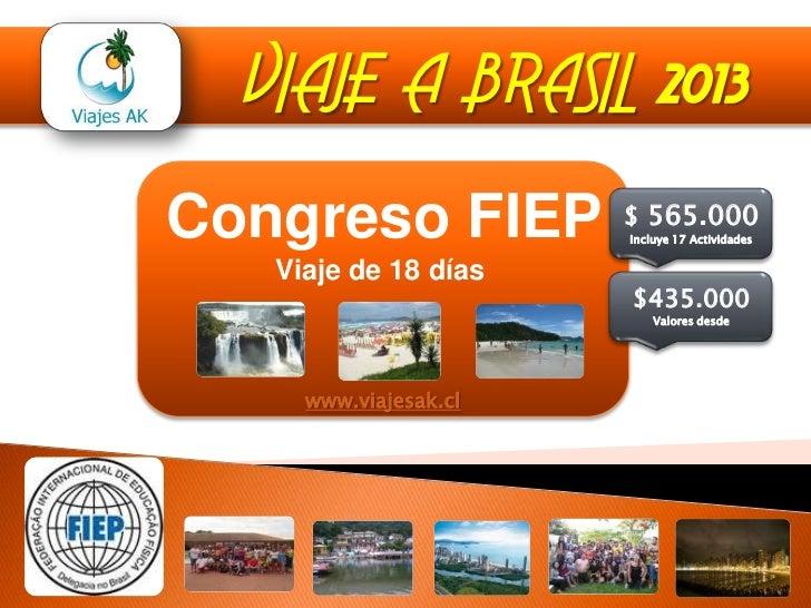 VIAJE A BRASIL 2013Congreso FIEP          $ 565.000                       Incluye 17 Actividades   Viaje de 18 días       ...
