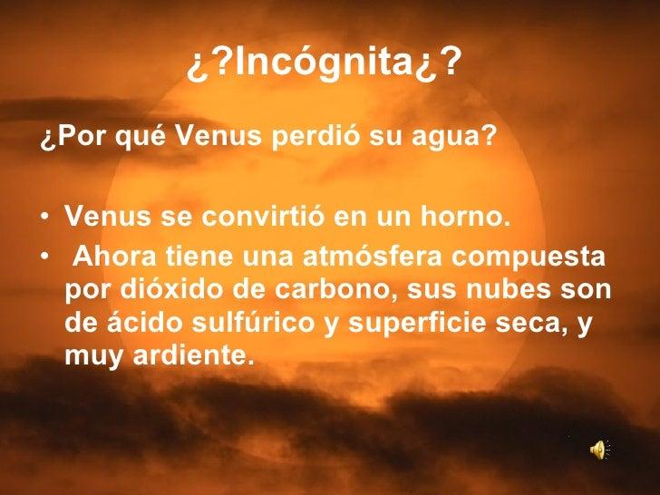 ¿?Incógnita¿?   <ul><li>¿Por qué Venus perdió su agua? </li></ul><ul><li>Venus se convirtió en un horno. </li></ul><ul><li...
