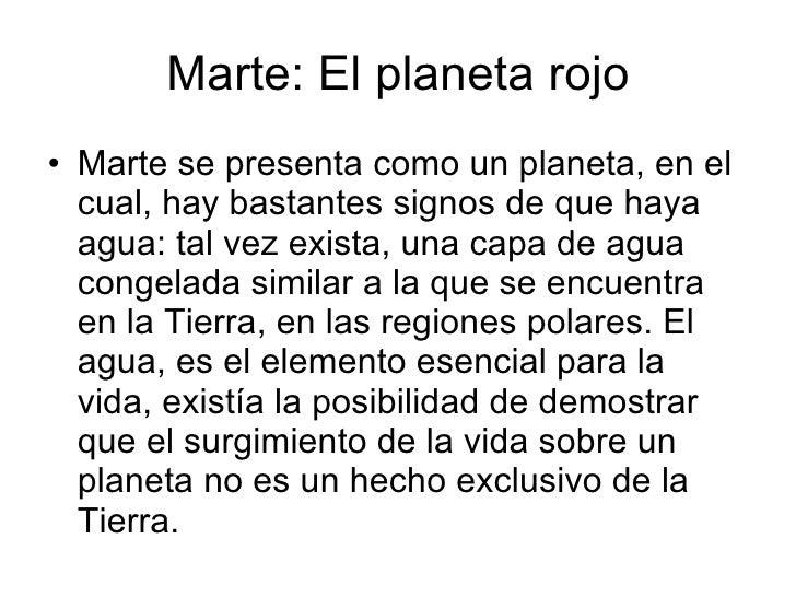 Marte: El planeta rojo <ul><li>Marte se presenta como un planeta, en el cual, hay bastantes signos de que haya agua: tal v...