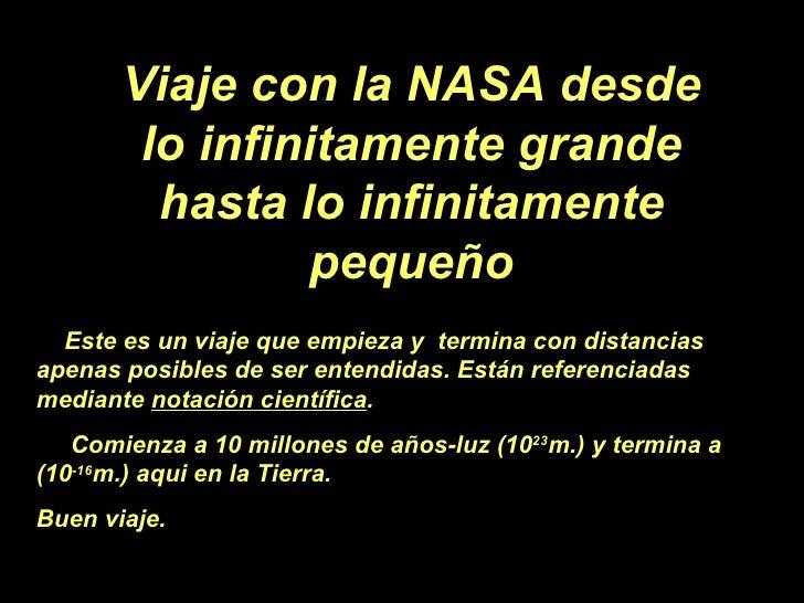 Viaje con la NASA desde lo infinitamente grande hasta lo infinitamente pequeño Este es un viaje que empieza y  termina con...