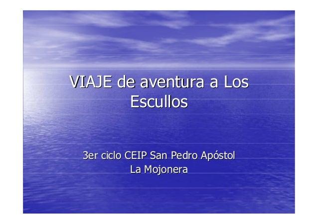 VIAJE de aventura a LosVIAJE de aventura a LosEscullosEscullos3er ciclo CEIP San Pedro Ap3er ciclo CEIP San Pedro Apóóstol...