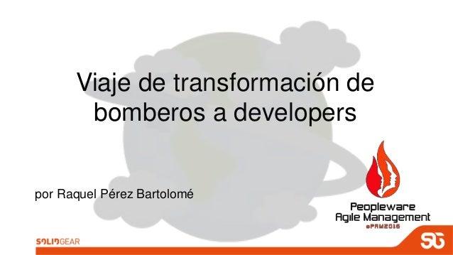 Viaje de transformación de bomberos a developers por Raquel Pérez Bartolomé