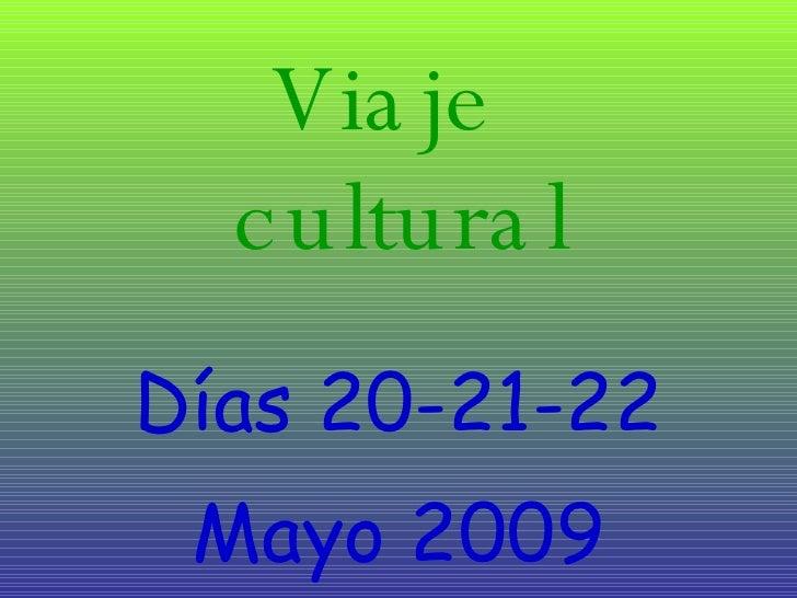 Viaje  cultural Días 20-21-22 Mayo 2009