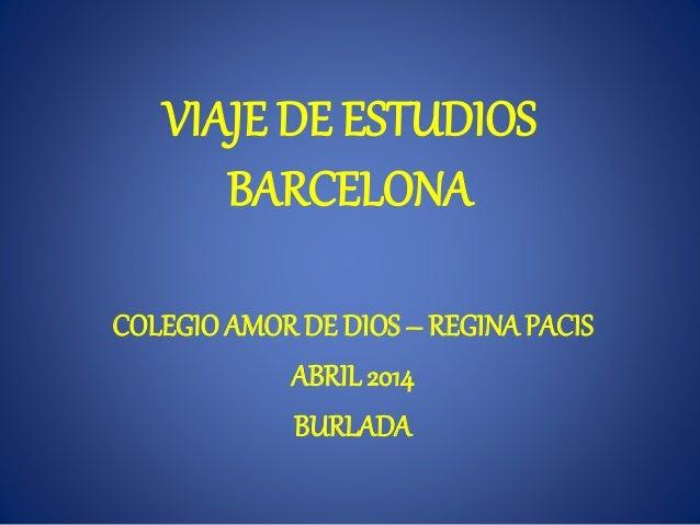 VIAJE DE ESTUDIOS BARCELONA COLEGIOAMOR DE DIOS – REGINAPACIS ABRIL 2014 BURLADA