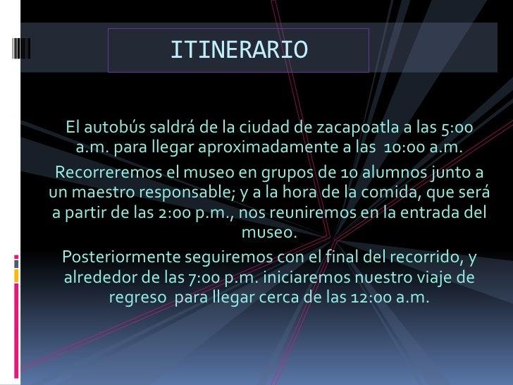 ITINERARIO<br />El autobús saldrá de la ciudad de zacapoatla a las 5:00 a.m. para llegar aproximadamente a las  10:00 a.m....