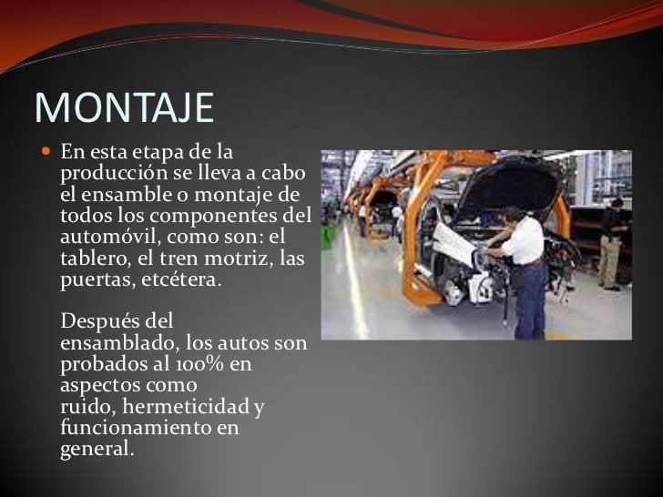 MONTAJE<br />En esta etapa de la producción se lleva a cabo el ensamble o montaje de todos los componentes del automóvil, ...