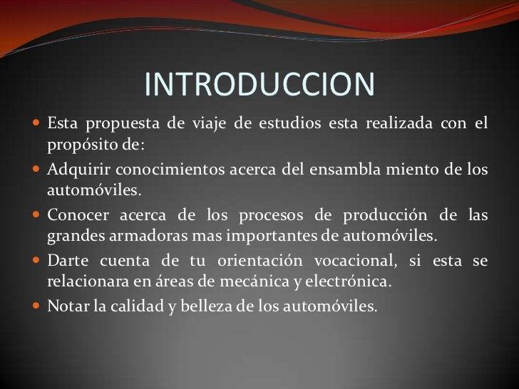 INTRODUCCION<br />Esta propuesta de viaje de estudios esta realizada con el propósito de:<br />Adquirir conocimientos acer...