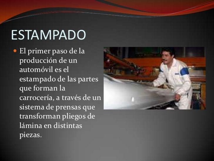 ESTAMPADO<br />El primer paso de la producción de un automóvil es el estampado de las partes que forman la carrocería, a t...