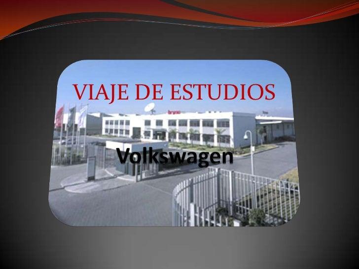 VIAJE DE ESTUDIOS<br />Volkswagen<br />