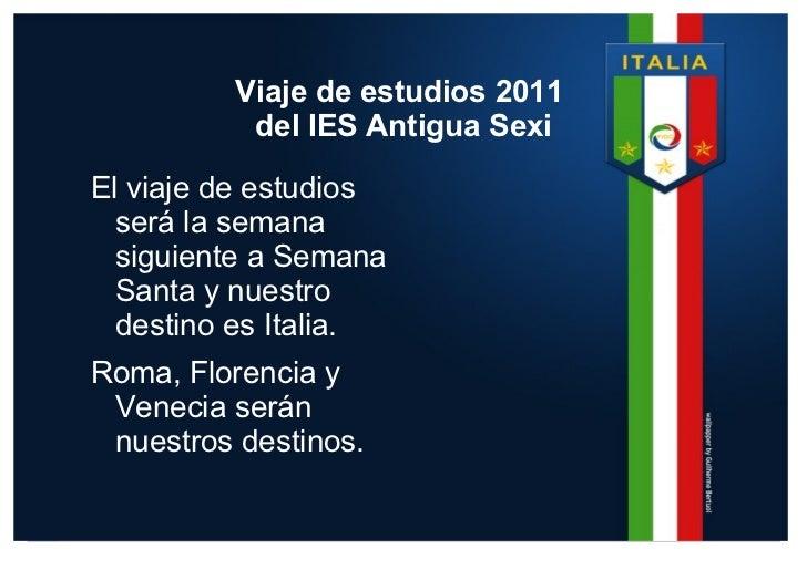 Viaje de estudios 2011  del IES Antigua Sexi <ul><li>El viaje de estudios será la semana siguiente a Semana Santa y nuestr...