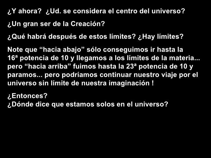 ¿Y ahora?  ¿Ud. se considera el centro del universo? ¿Un gran ser de la Creación? ¿Qué habrá después de estos límites? ¿Ha...