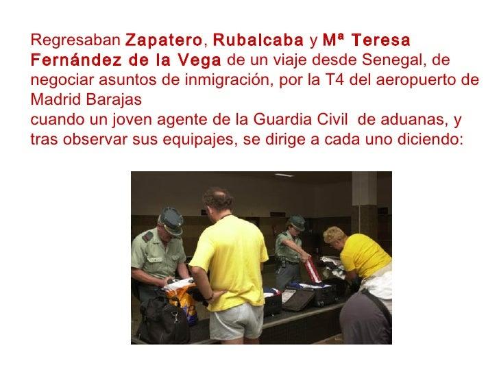 Regresaban  Zapatero ,  Rubalcaba  y  Mª Teresa Fernández de la Vega  de un viaje desde Senegal, de negociar asuntos de in...
