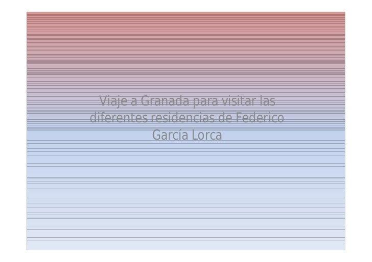 Viaje a Granada para visitar lasdiferentes residencias de Federico            García Lorca