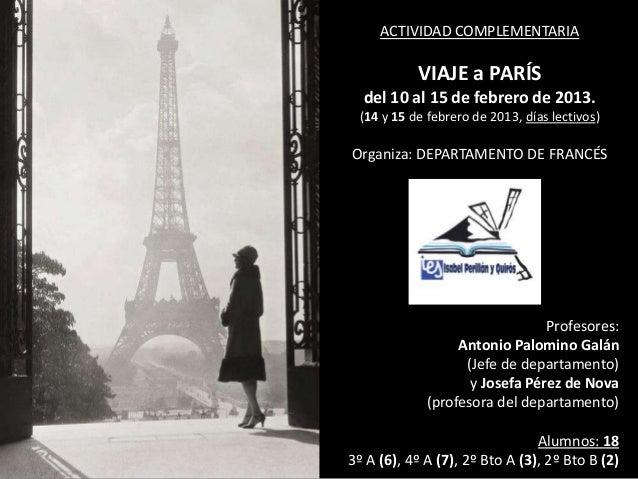 ACTIVIDAD COMPLEMENTARIA VIAJE a PARÍS del 10 al 15 de febrero de 2013. (14 y 15 de febrero de 2013, días lectivos) Organi...