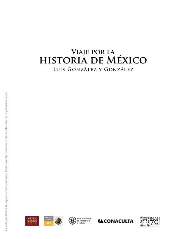 Viaje por lahistoria de MéxicoLuis González y GonzálezQuedaprohibidalareproducciónparcialototal,directaoindirectadelconten...